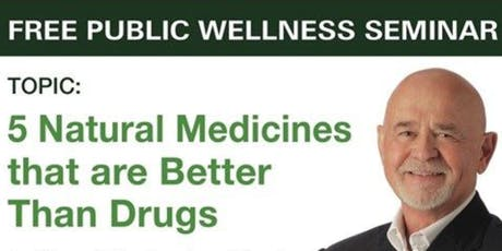 Natural Medicines That are Better Than Drugs tickets