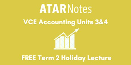 Accounting Units 3&4 Term 2 Holiday Lecture tickets