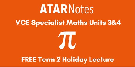 Specialist Maths Units 3&4 Term 2 Holiday Lecture tickets