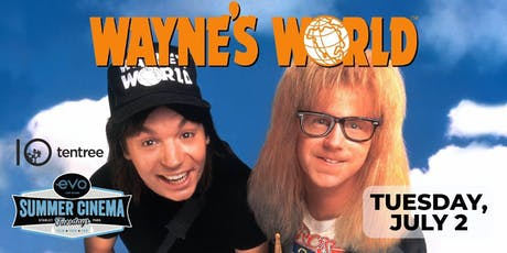 WAYNE'S WORLD - Evo Summer Cinema - tentree Canopy reserved seating tickets