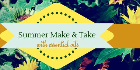 Summer Make & Take with Essential Oils tickets