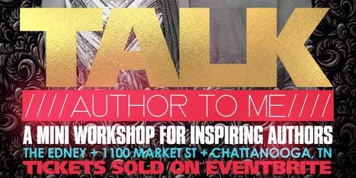 Talk Author To Me: A Mini- Workshop for Inspiring Authors