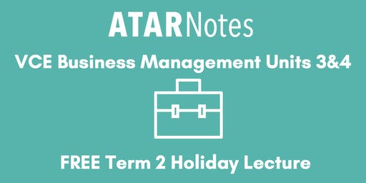Business Management Units 3&4 Term 2 Holiday Lecture