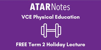 Physical Education Units 3&4 Term 2 Holiday Lecture