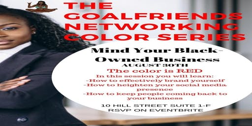THE GOALFRIENDS NETWORKING COLOR SERIES: MIND YOUR BLACK-OWNED BUSINESS