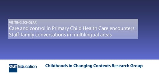 Care and control in Primary Child Health Care encounters:  Staff-family conversations in multilingual areas