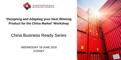 ACBC 'Designing and Adapting your Next Winning Product for the China Market' Workshop - China Business Ready Series tickets