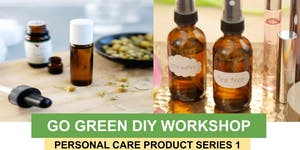 Go Green DIY Workshop – Personal Care Product Series 1