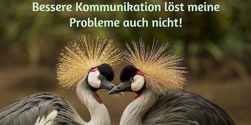 Bessere Kommunikation löst meine Probleme auch nicht!