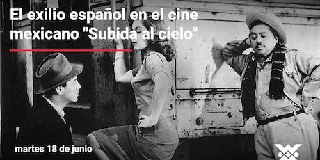 """El exilio español en el cine mexicano """"Subida al cielo"""" entradas"""
