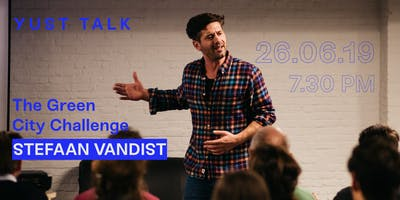 YUST Talk: The Green City Challenge by Stefaan Vandist