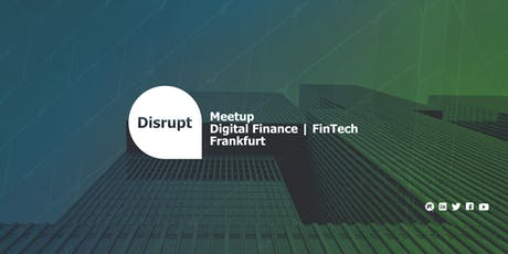 Disrupt Meetup | Digital Finance | FinTech Frankfurt Tickets