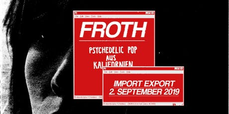 FROTH / Master Of All 4 Elements // Muc Tickets