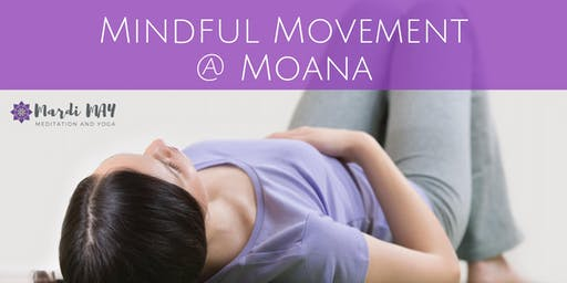 Mindful Movement 6.30-7.15pm Tuesdays @ Moana