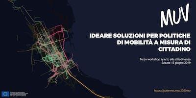 Ideare soluzioni per politiche di mobilità a misura di cittadino. 3° Workshop MUV