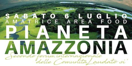 Pianeta Amazzonia - II Forum Internazionale delle Comunità laudato si' biglietti