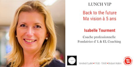 Lunch VIP - Back to the future, ma vision sur 5 ans - Brabant Wallon billets