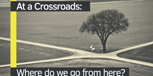 At a crossroads: Where do we go from here?