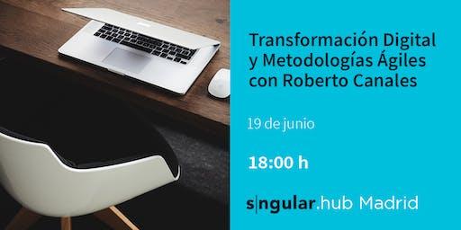 Transformación Digital y Metodologías Ágiles con Roberto Canales