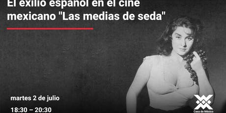 """El exilio español en el cine mexicano """"Medias de seda"""" entradas"""