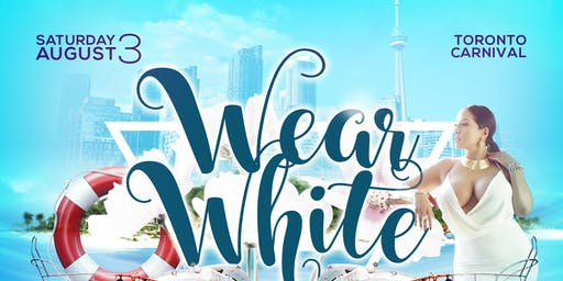 Wear White Boat Cruise // Aug 3rd @ 11pm, Toronto Carnival 2019
