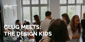 Glug Berlin Meets: The Design Kids