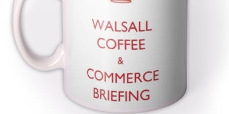 Walsall 'Coffee and Commerce' Briefing - 11 July 2019 tickets