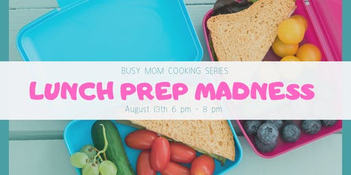 Busy Moms Cooking Series: Lunch Prep Madness