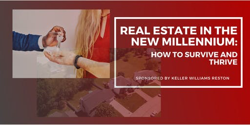 Real Estate in the New Millennium: How to Survive and Thrive!