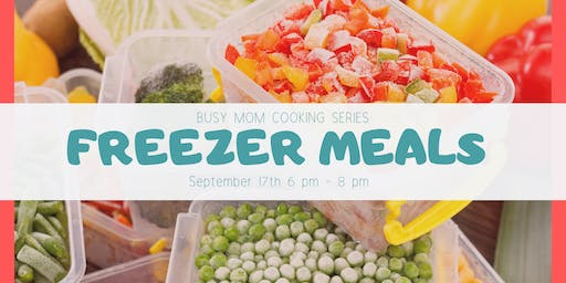 Busy Moms Cooking Series: Freezer Meals
