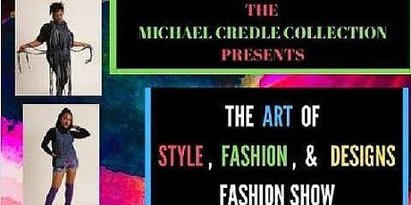 The Michael Credle Collection Presents :Art Of Style Fashion And Designs Fashion Show tickets