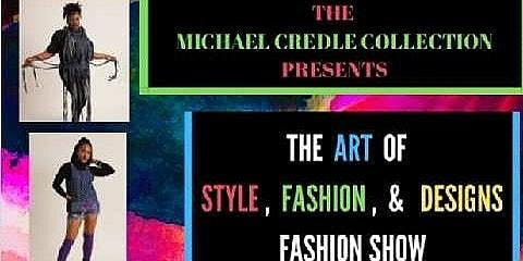 The Michael Credle Collection Presents :Art Of Style Fashion And Designs Fashion Show