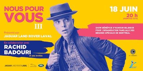 Rachid Badouri et amis en spectacle bénéfice pour l'Organisation Familiale des Besoins Spéciaux de Montréal tickets