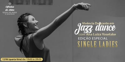 Vivência Dançante: Jazz Dance SINGLE LADIES com Ana Luiza Yosetake