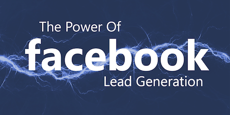 The Power of Facebook Lead Generation - Turn Your Fans Into Profits tickets