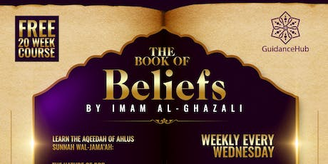 The Book of Beliefs – By Imam Al-Ghazali | Free 20 week course (Wednesday | 7pm)  tickets