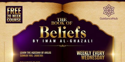 The Book of Beliefs – By Imam Al-Ghazali | Free 20 week course (Wednesday | 7pm)