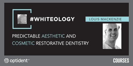 #Whiteology – Predictable Aesthetic and Cosmetic Restorative Dentistry tickets