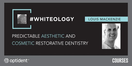 #Whiteology – Predictable Aesthetic and Cosmetic Restorative Dentistry