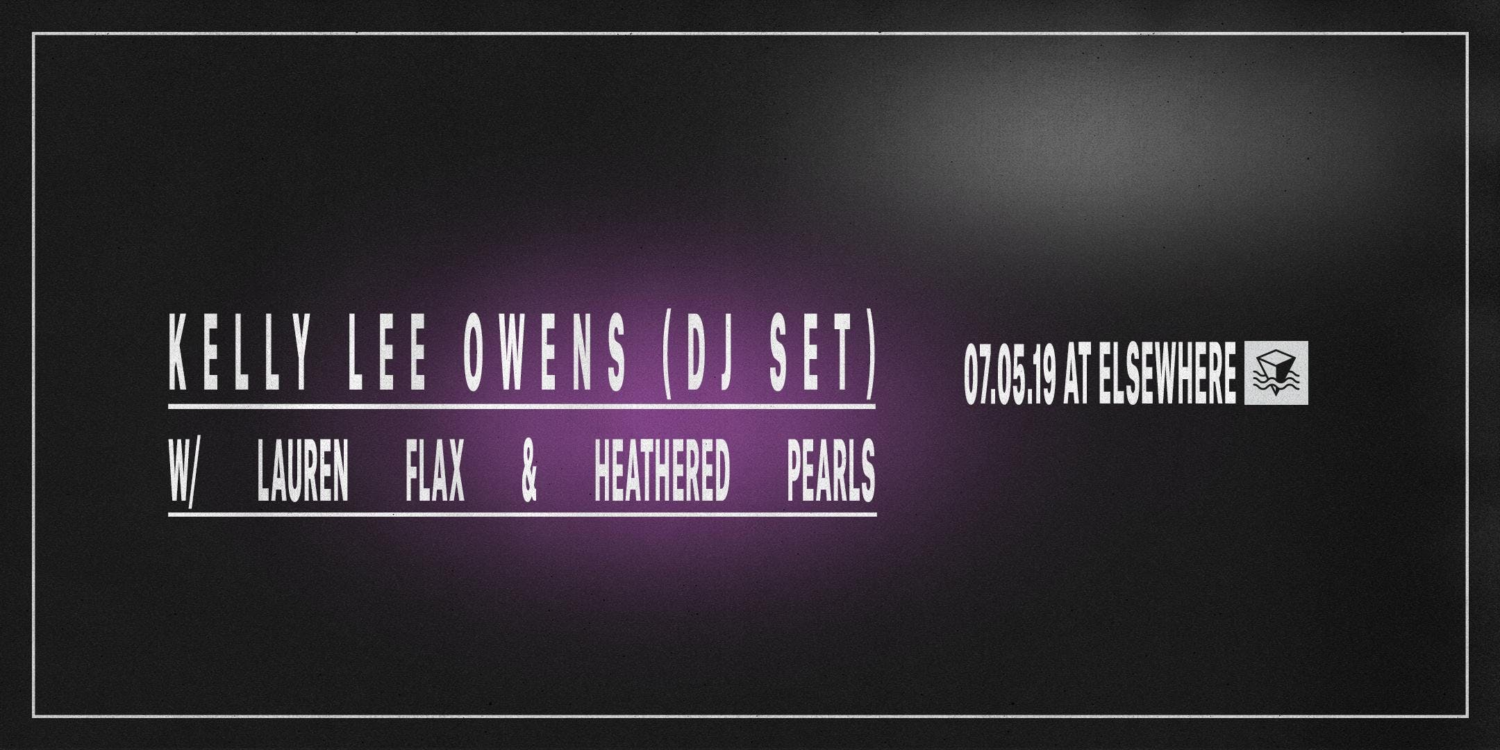 Kelly Lee Owens (DJ Set), Lauren Flax & Heathered Pearls