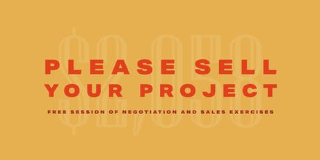 PLEASE SELL YOUR PROJECT // Free session of négociation and sales exercices tickets