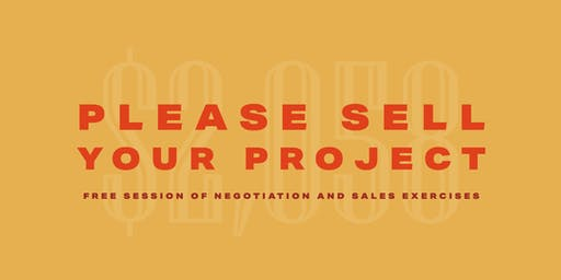 PLEASE SELL YOUR PROJECT // Free session of négociation and sales exercices