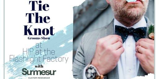 Tie The Knot: Grooms Show at HIP at the Flashlight Factory with Surmesur