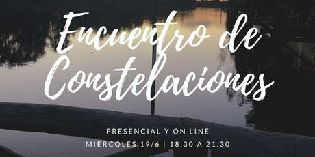 Encuentro Constelaciones 19/6 (On Line) entradas