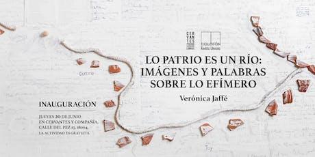 «Lo patrio es un río: imágenes y palabras sobre lo efímero» (Inauguración) entradas