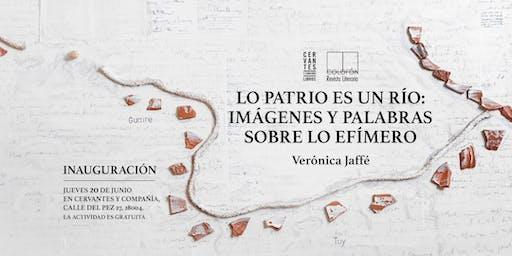 «Lo patrio es un río: imágenes y palabras sobre lo efímero» (Inauguración)