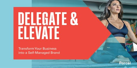 Delegate & Elevate: Transform your business into a Self-Managed Brand tickets
