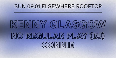 Kenny Glasgow,  No Regular Play (DJ Set) & Connie @ Elsewhere (Rooftop) tickets