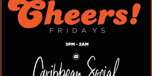 CHEEERS FRIDAY @ CARIBBEAN SOCIAL