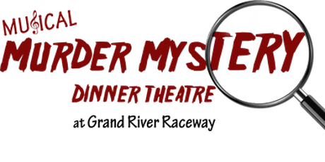 Musical Murder Mystery Dinner Theatre at Grand River Raceway - Fri., October 18th, 2019 tickets
